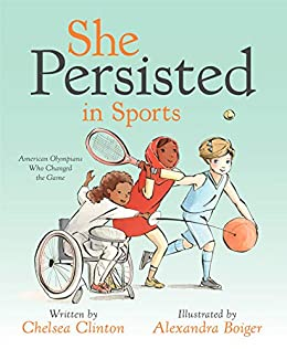 She Persisted in Sports by Chelsea Clinton, illustrated by Alexandra Boiger
